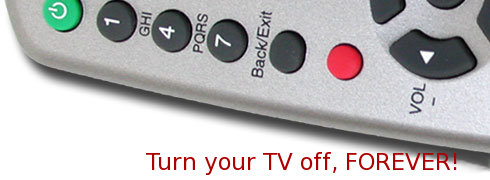 Turn your TV off, forever!